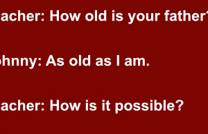 Teacher asked student how old his father was